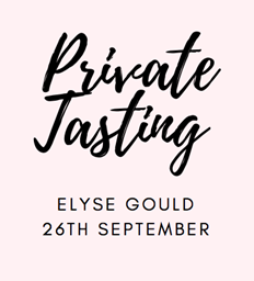 """PRIVATE TASITNG """"Cheers, From Us, To You"""" ELYSE GOULD SUNDAY 26TH SEPT"""