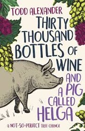 Thirty Thousand Bottles Of Wine - Todd Alexander