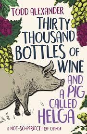 Thirty Thousand Bottles Of Wine - Todd Alexander